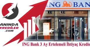 ING Bank 3 Ay Ertelemeli İhtiyaç Kredisi
