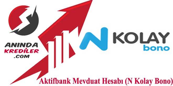 Aktifbank Mevduat Hesabı 2018 (N Kolay Bono)