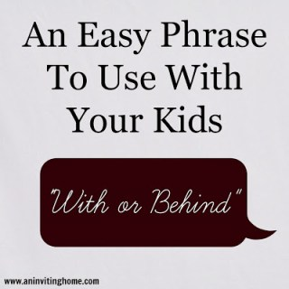 """An Easy Phrase To Use With Your Kids: """"With or Behind"""""""