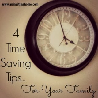 4 Time Saving Tips…For Your Family