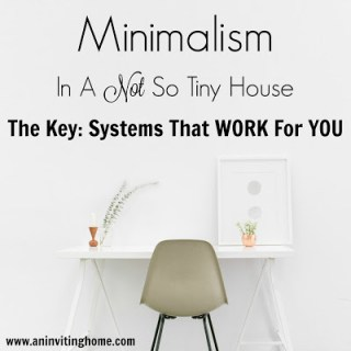 Minimalism In A Not So Tiny House – The Key: Systems That WORK For YOU