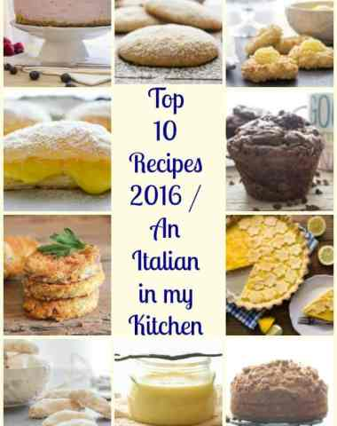 Top 10 Recipes 2016, from cookies to cakes to veggies, An Italian in my Kitchen's best of 2016 the best from my kitchen.