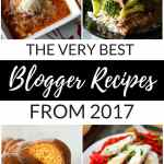 The Best Blogger Recipes 2017, these are the best from the Best Food Bloggers I know. From breakfast, to lunch to dinner, soups, cakes, pastas and slow cookers. All are delicious, hope you enjoy them.