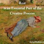 In which Rest is an Essential Part of the Creative Process