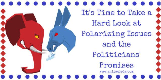 its-time-to-take-a-hard-look-at-polarizing-issues-and-the-politicians-promises