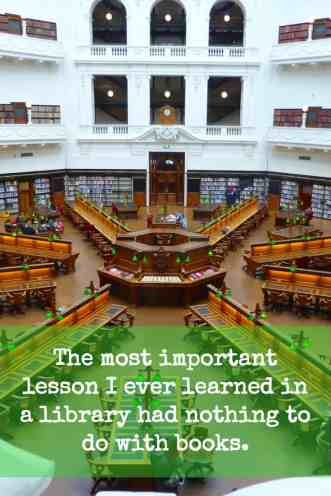 The most important lesson I ever learned in a library didn't come from a book. http://wp.me/p7W1vk-a1