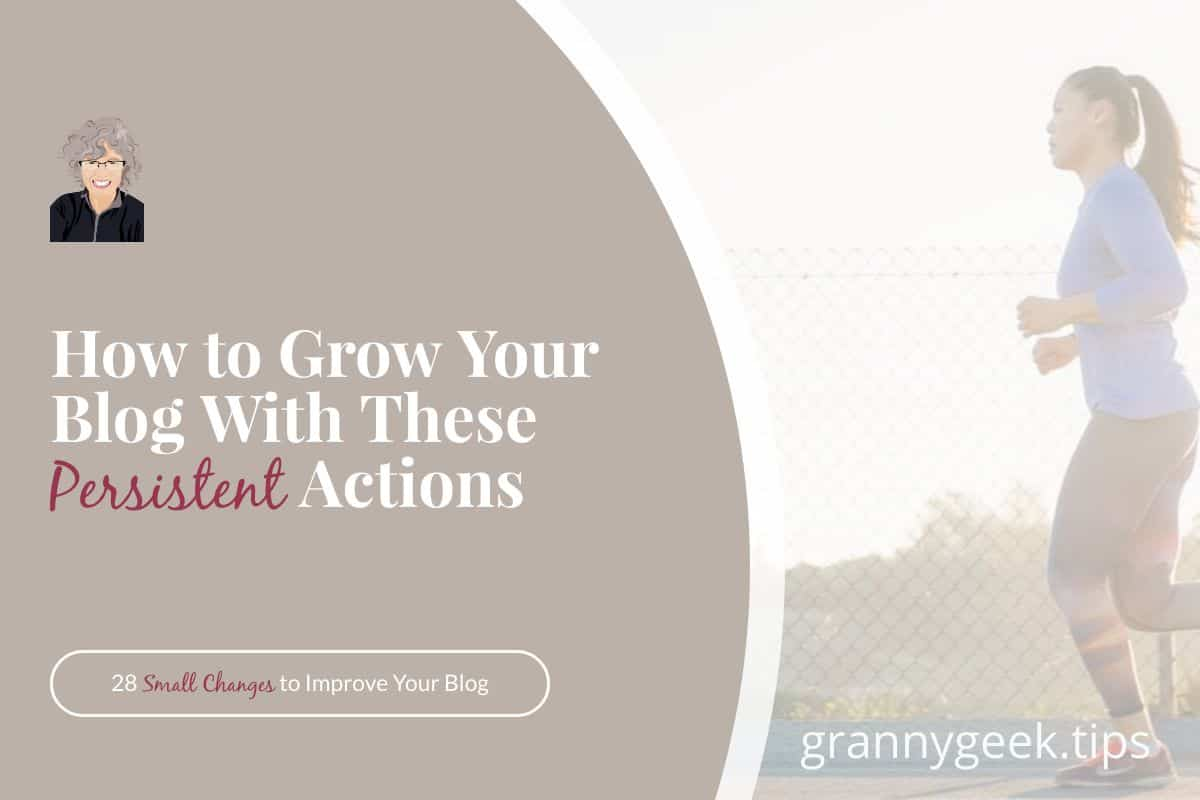 Persistent actions will provide consistent growth—whether you're a blogger or a runner. Find out which five persistent actions will help you the most. #goals #blogger #bloggrowth #persistent #blogging #growth #marathon #runner #running