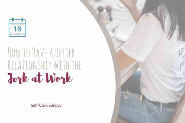 Ever worked with a jerk? Yeah, me too. It's not easy when someone chaps your hide on a daily basis. Find out how to have a better relationship with the jerk at work (and the difference between boorish behavior and harassment). #relationships #goals #selfcare #SelfCareSunday