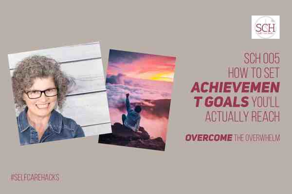 Self-Care Hacks podcast episode 005 will take you through the steps necessary to set (and reach) achievement goals. We need achievement goals to help give meaning to our lives #podcast #selfcare #SelfCareHacks #goals #achievement #mom #parent #healthy #plan
