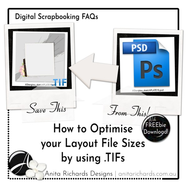 Anita Richards Designs | Digiscrap 1175 | How to Optimise your Layout File Sizes by using .TIFs
