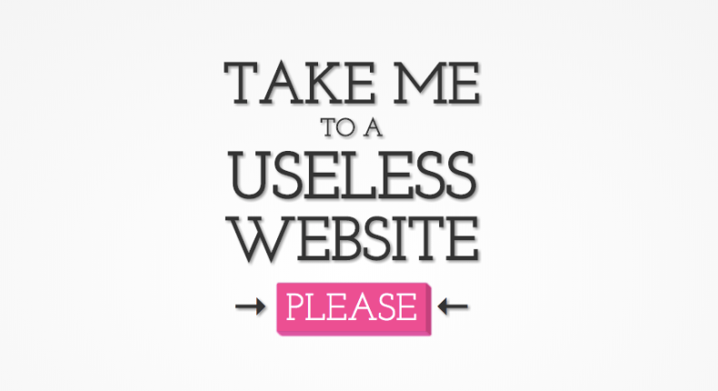 This website will take you to the most useless websites on the internet.