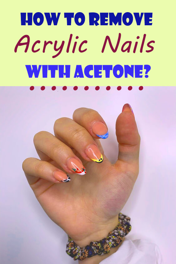 How to Remove Acrylic Nails With Acetone?
