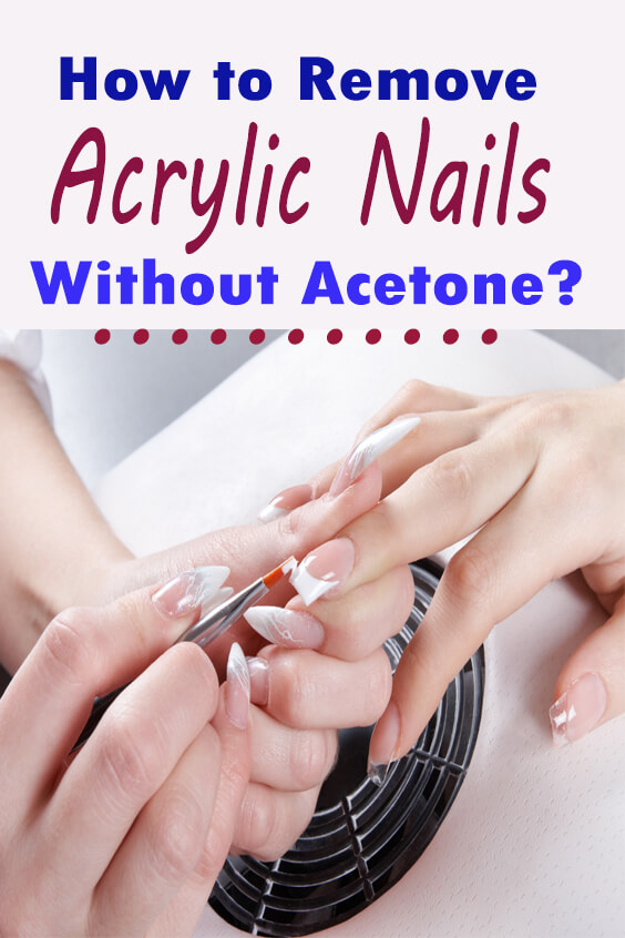 How to Remove Acrylic Nails Without Acetone?