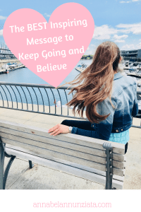 The Best Inspiring Message to Keep Going, Have Hope and Believe