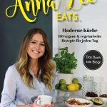 Mein Kochbuch Anna Lee Eats 116 Vegetarische Und Vegane Rezepte Der Modernen Kuche Anna Lee Eats