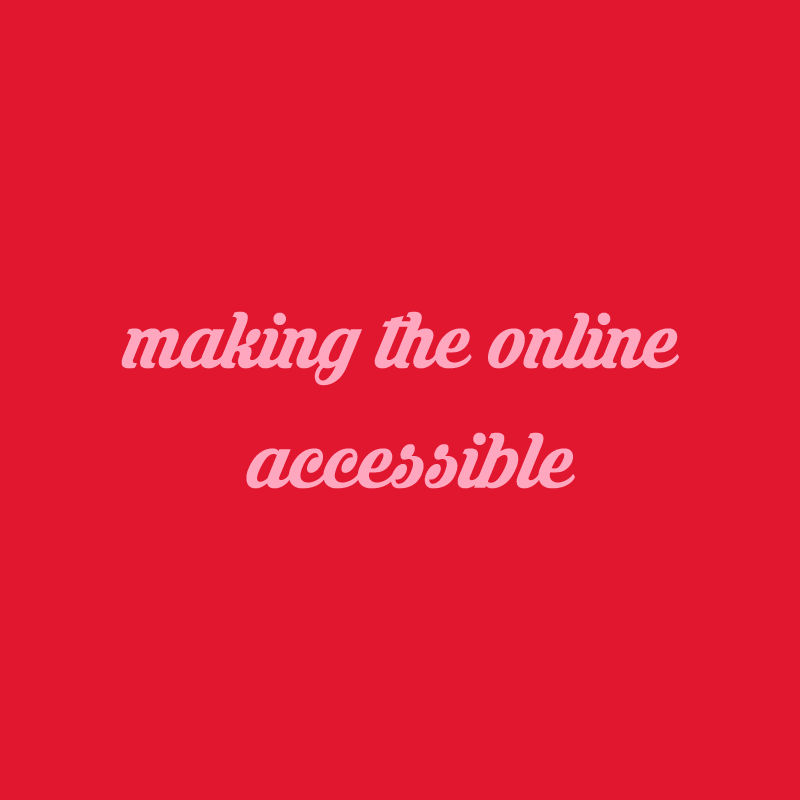 "[image description: text ""making the online accessible"" written on red background]"