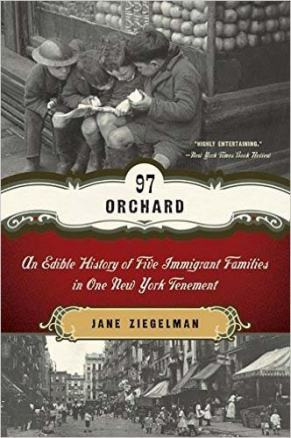 97 Orchard Street: An Edible History of Five Immigrant Families in One New York Tenement, a book by Jane Ziegelman.