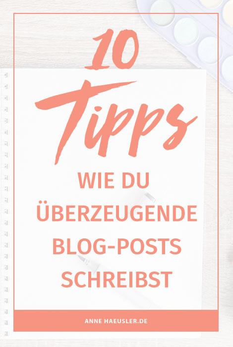 Du willst überzeugende Blog-Posts schreiben? Dann solltest du unbedingt diese 10 Tipps beherzigen I www.annehaeusler.de