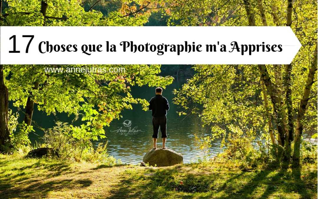 17 Choses que la Photographie m'a Apprises