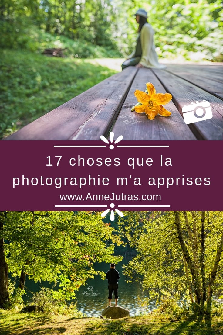 17 Choses que la Photographie m'a Apprises, par Anne Jutras, artiste photographe
