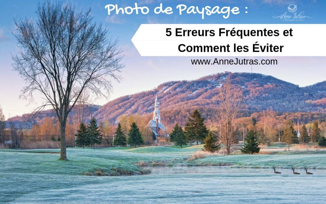 Photo de paysage : 5 Erreurs communes et comment les éviter