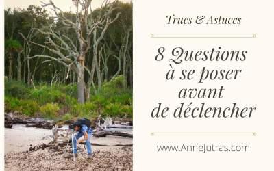 8 Questions à se poser avant de déclencher