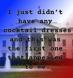 """Pull quote for romantic fiction serial White House Rhapsody:  """"I just didn't have any cocktail dresses and this was the first one that appealed to me."""""""