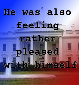 "Pull Quote from romantic fiction serial White House Rhapsody: ""He was also feeling rather pleased with himself."""