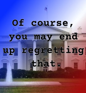 Pull quote from romantic fiction serial White House Rhapsody: Of course, you may end up regretting that