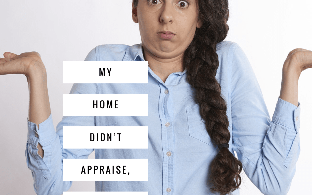 My Home Didn't Appraise, Now What?