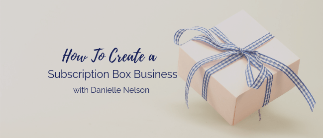 How To Create A Subscription Box Business