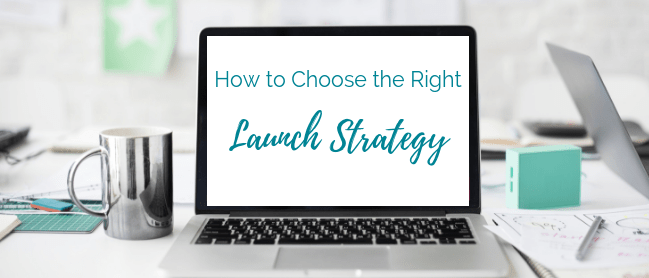 choosing the right launch strategy
