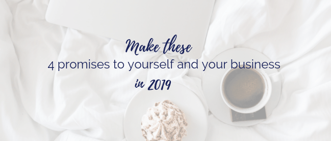 Make these 4 promises yourself and your business in 2019