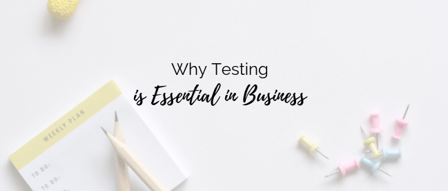 why you should be testing in your business