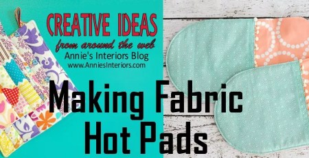 Creative Ideas for Making Fabric Hot Pads