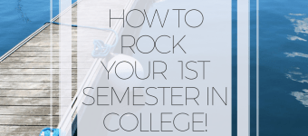 How to Rock Your First Semester in College!