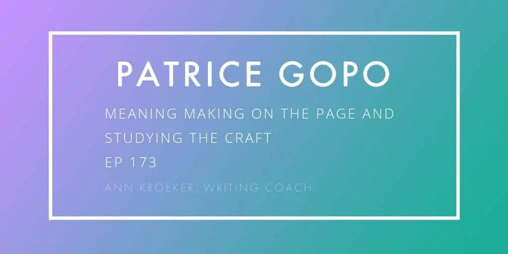 Patrice Gopo Meaning Making And Studying The Craft Ep 173 Ann Kroeker Writing Coach Ann Kroeker Writing Coach