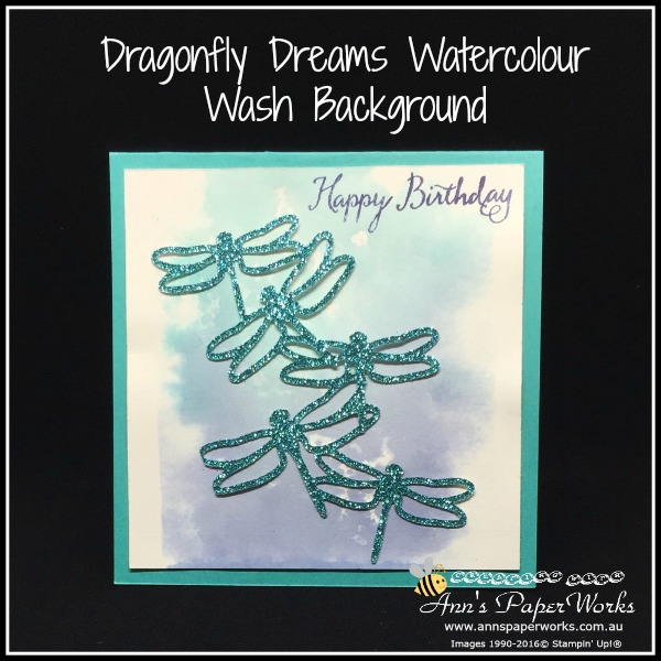 Waterwash clear block background technique, Dragonfly Dreams Bundle, Stampin' Up! Ann's PaperWorks, Ann Lewis, Stampin' Up! (Aus)|Stampin' Up! 2017 Occasions Catalogue| online store 24/7