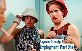 Raymond & Lane Ep. 7: Employment, Part One