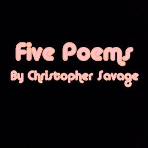 Five Poems: Christopher Savage