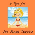 6 Important Tips for Solo Female Travelers
