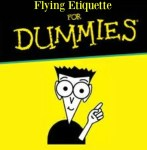 Flying Etiquette for Dummies! Don't Forget to Pack Your Manners!