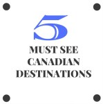 5 Must-See Canadian Destinations