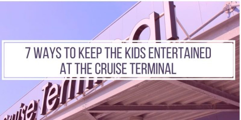 cruise terminal restless kids entertained