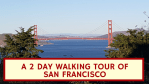 A Two Day Tour of San Francisco ~ Lots of Walking, Uber and Cable Car Rides