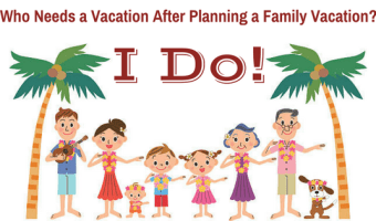 Who Needs a Vacation After Planning a Family Vacation – I Do!