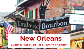 Start Planning Your Summer Vacation to New Orleans! It's Family Friendly!
