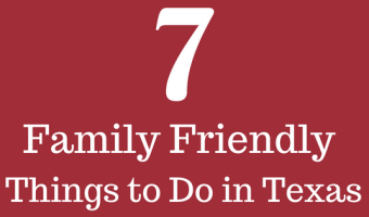 Seven Family Friendly Things to Do in Texas