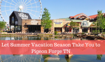 Summer Vacation Season Should Take You to Pigeon Forge TN