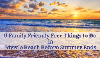 6 Family Friendly Free Things to Do in Myrtle Beach Before Summer Ends